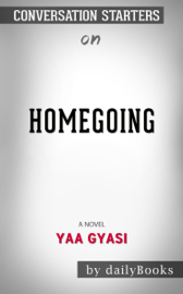 Homegoing: A Novel by Yaa Gyasi: Conversation Starters