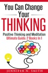 You Can Change Your Thinking Changing Your Life Through Positive Thinking Meditation For Beginners