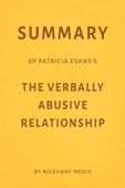 Summary of Patricia Evans's The Verbally Abusive Relationship by Milkyway Media