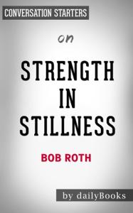 Strength in Stillness: The Power of Transcendental Meditation by Bob Roth: Conversation Starters ebook