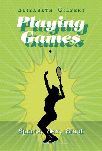 Elizabeth Gilbert - Playing Games