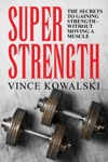 Super Strength The Secret To Gaining Strength - Without Moving A Muscle