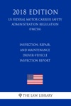 Inspection Repair And Maintenance - Driver-Vehicle Inspection Report US Federal Motor Carrier Safety Administration Regulation FMCSA 2018 Edition