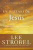 En defensa de Jesús - Lee Strobel