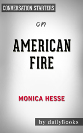 American Fire: Love, Arson, and Life in a Vanishing Land by Monica Hesse: Conversation Starters book