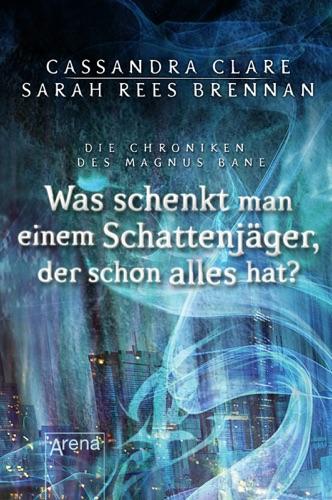 Cassandra Clare & Sarah Rees Brennan - Was schenkt man einem Schattenjäger, der schon alles hat?