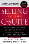 Selling To The C-Suite Second Edition  What Every Executive Wants You To Know About Successfully Selling To The Top