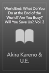 WorldEnd What Do You Do At The End Of The World Are You Busy Will You Save Us Vol 3