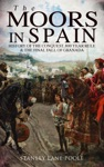 The Moors In Spain History Of The Conquest 800 Year Rule  The Final Fall Of Granada