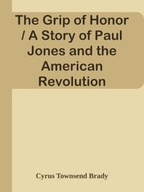 THE GRIP OF HONOR / A STORY OF PAUL JONES AND THE AMERICAN REVOLUTION