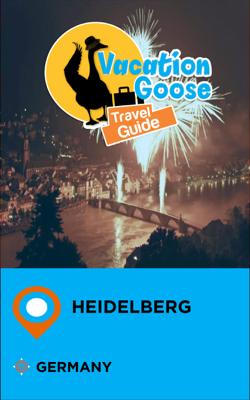 Vacation Goose Travel Guide Heidelberg Germany - Francis Morgan book