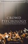CROWD PSYCHOLOGY Understanding The Phenomenon And Its Causes 10 Books In One Volume