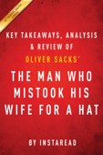 The Man Who Mistook His Wife for a Hat: by Oliver Sacks  Key Takeaways, Analysis & Review