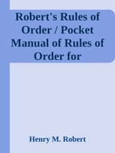 Robert's Rules of Order / Pocket Manual of Rules of Order for Deliberative Assemblies