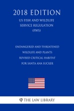 Endangered And Threatened Wildlife And Plants - Revised Critical Habitat For Santa Ana Sucker (US Fish And Wildlife Service Regulation) (FWS) (2018 Edition)