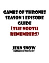 Games Of Thrones Season 1 Episode Guide The North Remembers