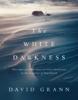 David Grann - The White Darkness artwork