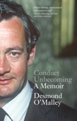 Conduct Unbecoming – A Memoir by Desmond O'Malley
