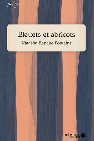 Bleuets et abricots - Natasha Kanapé Fontaine