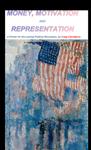 Money, Motivation and Representation A primer for the coming Political Revolution