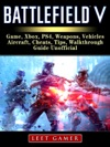 Battlefield V Game Xbox PS4 Weapons Vehicles Aircraft Cheats Tips Walkthrough Guide Unofficial