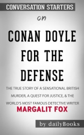 Conan Doyle For The Defense The True Story Of A Sensational British Murder A Quest For Justice And The World S Most Famous Detective Writer By Margalit Fox Conversation Starters