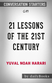 21 Lessons for the 21st Century by Yuval Noah Harari: Conversation Starters book