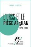 LURSS Et Le Pige Afghan 1979-1989