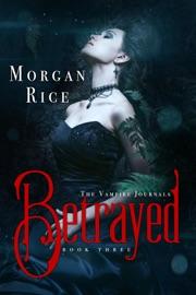 Betrayed (Book #3 in the Vampire Journals) - Morgan Rice Book