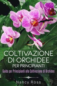 Coltivazione di Orchidee per Principianti: Guida per Principianti alla Coltivazione di Orchidee Libro Cover