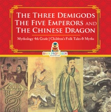 The Three Demigods, The Five Emperors and The Chinese Dragon - Mythology 4th Grade  Children's Folk Tales & Myths