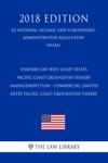 Fisheries Off West Coast States - Pacific Coast Groundfish Fishery Management Plan - Commercial Limited Entry Pacific Coast Groundfish Fishery US National Oceanic And Atmospheric Administration Regulation NOAA 2018 Edition