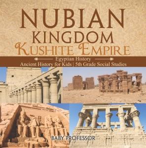 Nubian Kingdom - Kushite Empire (Egyptian History)  Ancient History for Kids  5th Grade Social Studies