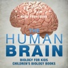 The Human Brain - Biology For Kids  Childrens Biology Books