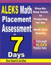 ALEKS Math Placement Assessment In 7 Days Step-By-Step Guide To Preparing For The ALEKS Math Test Quickly