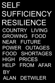 Self Sufficiency Resilience Country Living Growing Food Plausible Near Future Disruption Power Outages Food Shortage High Prices