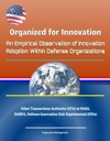 Organized For Innovation An Empirical Observation Of Innovation Adoption Within Defense Organizations - Other Transactions Authority OTA At NASA DARPA Defense Innovation Unit Experimental DIUx
