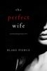 Blake Pierce - The Perfect Wife (A Jessie Hunt Psychological Suspense Thriller—Book One)  artwork