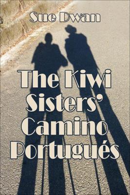 The Kiwi Sisters' Camino Portugués - Sue Dwan book