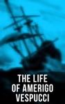 The Life Of Amerigo Vespucci