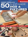 Danny Proulxs 50 Shop-Made Jigs  Fixtures