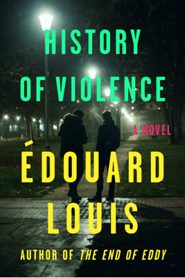 History of Violence - Édouard Louis & Lorin Stein book