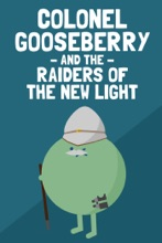 Colonel Gooseberry And The Raiders Of The New Light