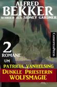 2 Romane um Patricia Vanhelsing: Dunkle Priesterin / Wolfsmagie