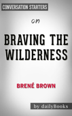 Braving the Wilderness: The Quest for True Belonging and the Courage to Stand Alone by Brené Brown: Conversation Starters