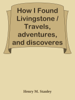 Henry M Stanley - How I Found Livingstone / Travels, adventures, and discoveres in Central Africa, including an account of four months' residence with Dr. Livingstone, by Henry M. Stanley Grafik