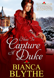 How to Capture a Duke - Bianca Blythe book summary