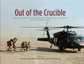 Out Of The Crucible How The Us Military Transformed Combat Casualty Care In Iraq And Afghanistan