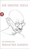 Die große Seele – Die Weisheit des Mahatma Gandhi