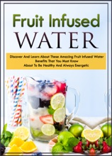 Fruit Infused Waters Discover And Learn About These Amazing Fruit Infused Water Benefits That You Must Know About To Be Healthy And Always Energetic